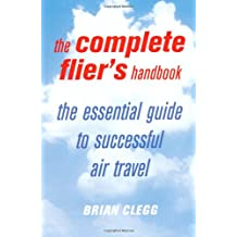The Complete Flier's Handbook: The essential guide to successful a: How to Stay Healthy and Happy in the Air