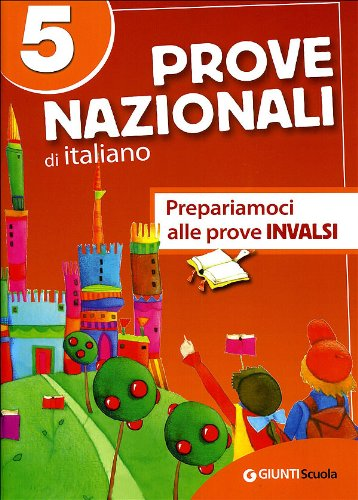 Prove nazionali di italiano. Prepariamoci alle prove INVALSI. Per la 5 classe elementare