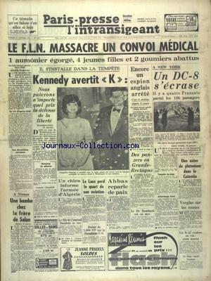 PARIS PRESSE L'INTRANSIGEANT [No 5013] du 21/01/1961 - LE FLN MASSACRE UN CONVOI MEDICAL - KENNEDY AVERTIT KHROUTCHEV - NOUS PAIERONS N'IMPORTE QUEL PRIX LA DEFENSE DE AL LIBERTE - A NEW YORK - UN DC 8 S'ECRASE - UNE USINE DE PLUTONIUM DANS LE COTENTIN - ABBAS REPARLE DE PAIX - LE LAOS PERD LE QUART DE SON AVIATION - A NIMES UNE BOMBE CHEZ LE FRERE DE SALAN - LA DUCHESSE DE LA ROCHEFOUFAULD LANCE UN APPEL A SES VOLEURS par Collectif