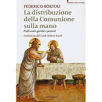 La Distribuzione Della Comunione Sulla Mano. Profili Storici, Giuridici E Pastorali