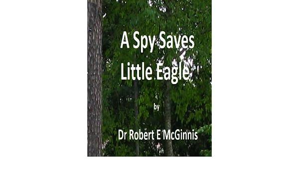 Little Eagle Saves A Spy (Little Eagle Series)