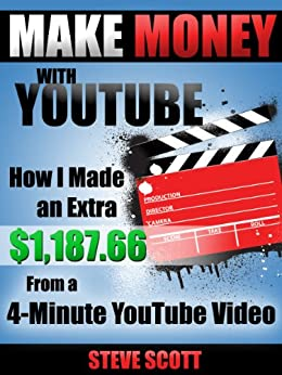 Make Money with YouTube - How I Made an Extra $1,187.66 from a 4-Minute YouTube Video (English Edition) par [Scott, Steve]