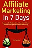 Affiliate Marketing in 7 Days (Home-Based Jobs 2018): Become a Profitable Internet Marketer in 7 Days. Niche Marketing & Amazon YouTube Selling. (English Edition)