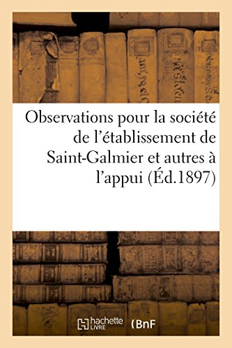 observations-pour-la-socit-de-ltablissement-de-saint-galmier-et-autres-lappui-d1897-dune-demande-de-