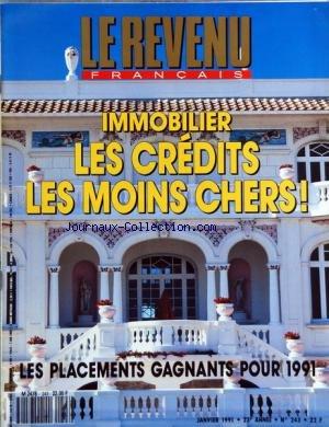 REVENU FRANCAIS (LE) [No 243] du 01/01/1991 - IMMOBILIER - LES CREDITS LES MOINS CHERS - LES PLACEMENTS GAGNANTS POUR 1991 par Collectif