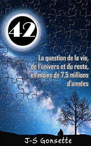 42: La question de la vie, de l'univers et du reste, en moins de 7,5 millions d'années par Jean-Sébastien Gonsette