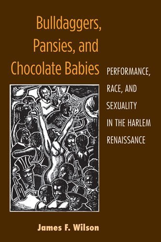 Bulldaggers, Pansies and Chocolate Babies: Performance, Race and Sexuality in the Harlem Renaissance (Triangulations: Lesbian/Gay/Queer Theater/Drama/Performance) by James F. Wilson (15-Aug-2011) Paperback
