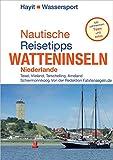 Nautische Reisetipps Watteninseln Niederlande: Texel, Vlieland, Terschelling, Ameland, Schiermonnikoog: Von der Redaktion Fahrtensegeln. Mit zahlreichen Tipps und Infos