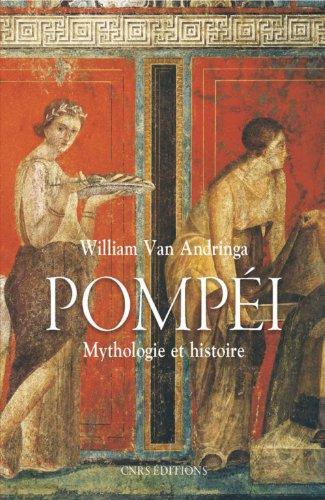 Pompéi. Mythologies et histoire par William Van andringa
