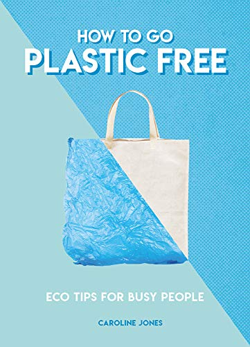 How to Go Plastic Free (Eco Tips for Busy People)