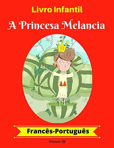 Livro Infantil: A Princesa Melancia (Francês-Português) (Francês-Português Livro Infantil Bilíngue 1) (Portuguese Edition)