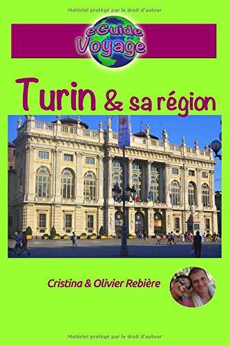 eGuide Voyage: Turin et sa rgion: Dcouvrez cette magnifique ville d'Italie, riche en culture, histoire, avec un patrimoine exceptionnel et sa belle rgion!