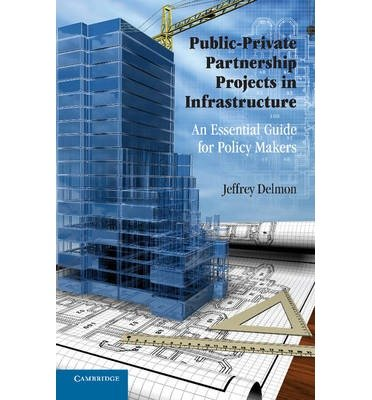 [(Public-Private Partnership Projects in Infrastructure: An Essential Guide for Policy Makers)] [ By (author) Jeffrey Delmon ] [January, 2011]