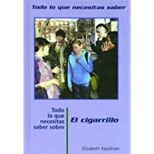 Todo Lo Que Necesitas Saber Sobre El Cigarillo (TODO LO QUE NECESITAS SABER/NEED TO KNOW (SPANISH))