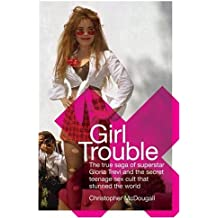 Girl Trouble: The True Saga of Superstar Gloria Trevi and the Secret Teenage Sex Cult That Stunned the World by Christopher McDougall (2004-11-09)