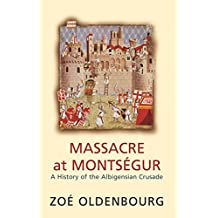 Massacre At Montsegur: A History Of The Albigensian Crusade (English Edition)