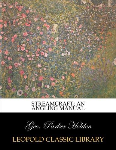 Streamcraft; an angling manual por Geo. Parker Holden