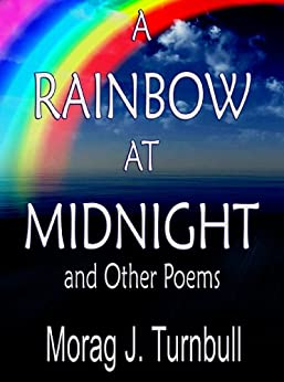 A Rainbow at Midnight and Other Poems (English Edition) di [TURNBULL, MORAG J.]