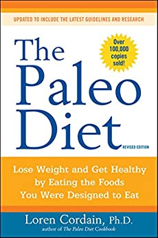 The Paleo Diet Revised: Lose Weight and Get Healthy by Eating the Foods You Were Designed to Eat par [Cordain, Loren]
