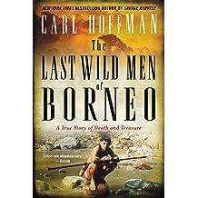 The Last Wild Men of Borneo: A True Story of Death and Treasure (English Edition)