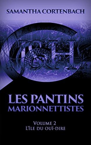 Les Pantins Marionnettistes: Volume 2 - L'île du ouï-dire par Samantha Cortenbach