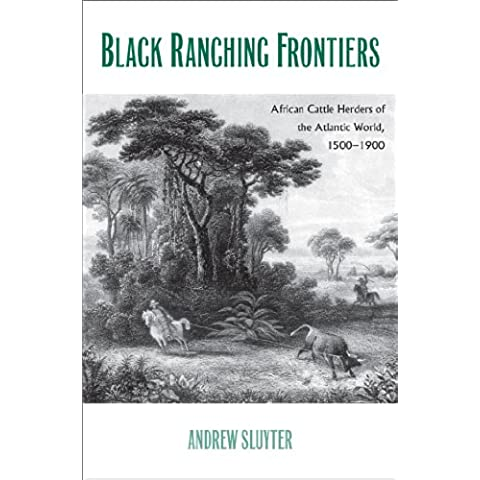 Black Ranching Frontiers: African Cattle Herders of the Atlantic World, 1500-1900 (Yale Agrarian Studies Series)