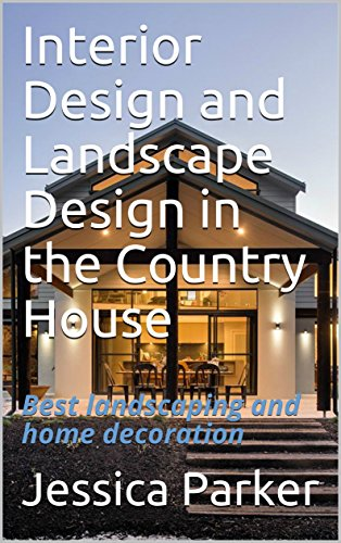 Interior Design and Landscape Design in the Country House: Best landscaping and home decoration (English Edition)