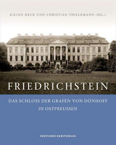 Friedrichstein: Das Schloss der Grafen von Dönhoff in Ostpreußen
