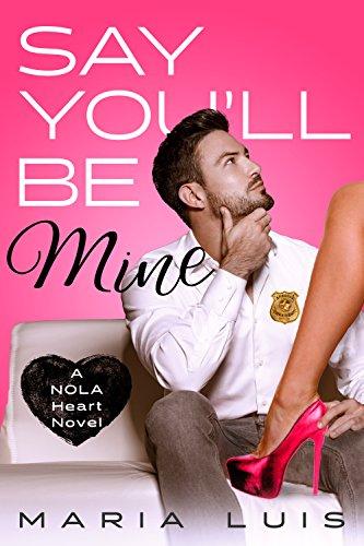 Say You'll Be Mine: A Second Chance Romance (A NOLA Heart Novel Book 1) (English Edition) par Maria Luis