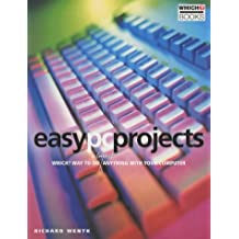 Easy PC Projects: Which? Way to Do Almost Anything with Your Computer (Which? Guides) by Richard Wentk (2003-03-27)
