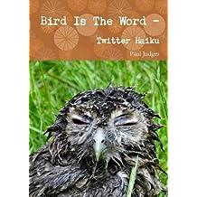 Bird Is The Word - Twitter Haiku