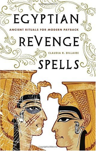 Egyptian Revenge Spells: Ancient Rituals for Modern Payback: Written by Claudia Dillaire, 2009 Edition, Publisher: Crossing Press,U.S. [Hardcover]