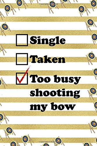 Single Taken Too Busy Shooting My Bow: Archery Notebook Journal Composition Blank Lined Diary Notepad 120 Pages Paperback Gold Stipes -