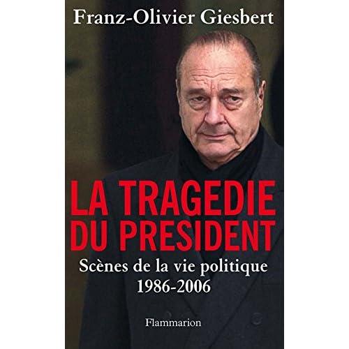 La tragédie du Président. Scènes de la vie politique, 1986-2006 (DOCS TEMOIGNAGE)