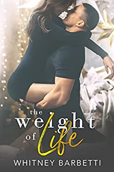 The Weight of Life (Love in London Book 1) by [Barbetti, Whitney]