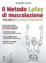 Il Metodo Lafay di muscolazione. Volume 2 - Lo spazio strategico