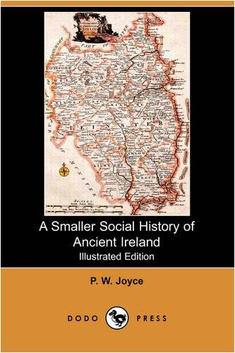 A Smaller Social History of Ancient Ireland (Illustrated Edition) (Dodo Press) por P. W. Joyce