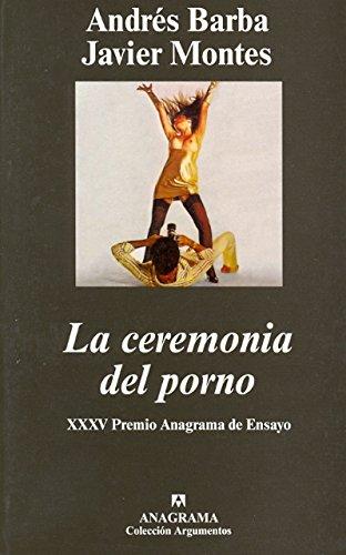 La Ceremonia Del Porno por Javier Alejo Montes, Andres Barba