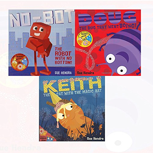 Sue Hendra Books Collection 3 Books Bundle (No-Bot, the Robot with No Bottom,Keith the Cat With the Magic Hat,Doug the Bug)