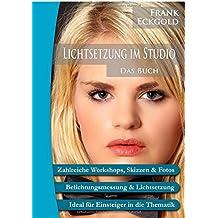 Lichtsetzung im Studio: Das Buch (Der kleine Foto-Ratgeber, Band 6)