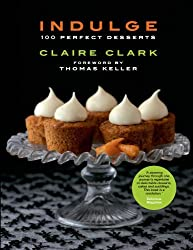 Indulge: 100 Perfect Desserts by Claire Clark (2010-09-30)