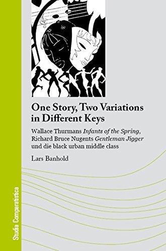 One Story, Two Variations in Different Keys: Wallace Thurmans Infants of the Spring, Richard Bruce Nugents Gentleman Jigger und die black urban middle Literatur- und Kulturwissenschaft -