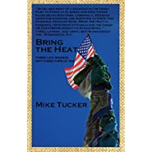 BRING THE HEAT: Three Live Rounds, Not Three Cups of Tea by Mike Tucker (2009-12-28)