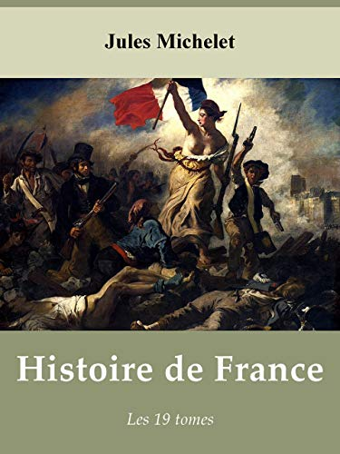 Histoire de France de Michelet - Les 19 tomes (Annoté) (French Edition)