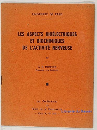 Les aspects bioélectriques et biochimiques de l'activité nerveuse par A. M. Monnier