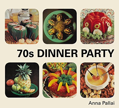 70s Dinner Party: The Good, the Bad and the Downright Ugly of Retro Food (English Edition) (Party Christmas Fun Themen)