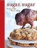 Image de Sugar, Sugar: Every Recipe Has a Story