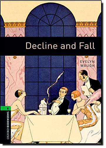 Oxford Bookworms Library: Level 6:: Decline and Fall: 2500 Headwords (Oxford Bookworms ELT) por Evelyn Waugh, Clare West