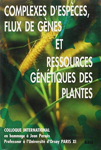 Complexes d'espèces, flux de gènes et ressources génétiques des plantes: Actes du colloque international,Paris 8-10 Janvier 1992, organisé en hommage à Jean Pernès-