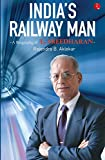 India's Railway Man: A Biography of E. Sreedharan